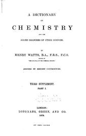 A Dictionary of Chemistry and the Allied Branches of Other Sciences: Part 1