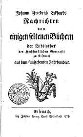 Johann Friedrich Eckhards Nachrichten von einigen seltenen Büchern der Bibliothek des Hochfürstlichen Gymnasii zu Eisenach aus dem funfzehenten Jahrhundert