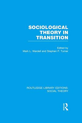 Sociological Theory in Transition  RLE Social Theory  PDF