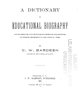 A dictionary of educational biography: portraits and sketches of persons prominent in educational work