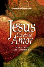 Jesus, um ato de amor (A Paixão de Cristo): Edição 2