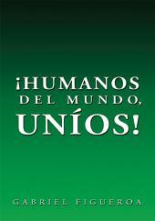 ¡HUMANOS DEL MUNDO, UNÍOS!