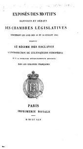 Exposés des motifs: rapports et débats des Chambres législatives concernant les lois des 18 et 19 juillet 1845 relatives au régime des esclaves à l'introduction de cultivateurs européens et à la formation d'établissements agricoles dans les colonies françaises