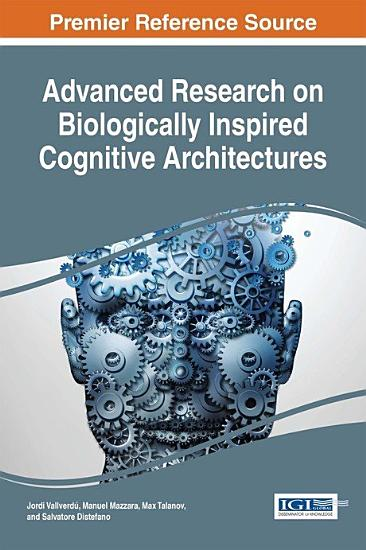 Advanced Research on Biologically Inspired Cognitive Architectures PDF