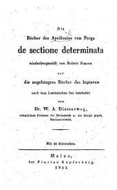 Die Bücher des Apollonius von Perga de sectione determinata wieder hergestellt von Robert Simson und die angehängten Bücher des letzteren nach dem Lateinischen frei bearbeitet von Dr. W. A. Diesterweg, etc