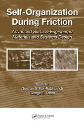 Self-Organization During Friction: Advanced Surface-Engineered Materials and Systems Design