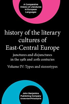 History of the Literary Cultures of East Central Europe  Types and stereotypes PDF