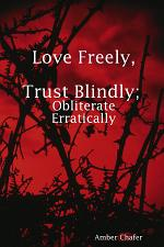 Love Freely, Trust Blindly; Obliterate Erratically