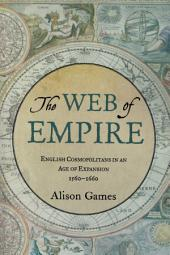 The Web of Empire: English Cosmopolitans in an Age of Expansion, 1560-1660