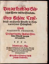 Von der krafft des Göttlichen Worts vnd des Glaubens: Drey Schöne Trostbrieffe an Martin Arnoldt zu Bayreut in seiner Gefenknuß