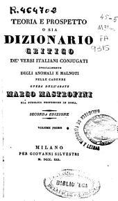 Teoria e prospetto ossia dizionario critico de'verbi italiani conjugati specialmente degli anomali e malnoti nelle cadenze: Volume 1