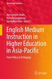 English Medium Instruction in Higher Education in Asia-Pacific: From Policy to Pedagogy