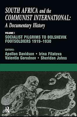 South Africa and the Communist International  Socialist pilgrims to Bolshevik footsoldiers  1919 1930