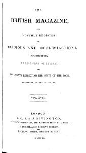 The British Magazine and Monthly Register of Religious and Ecclesiastical Information, Parochial History, and Documents Respecting the State of the Poor, Progress of Education, Etc: Volume 18