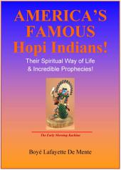 America's Famous Hopi Indians!: Their Spiritual Way of Life & Incredible Prophecies!