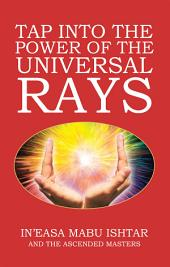 Tap into the Power of the Universal Rays