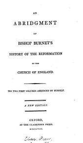 The abridgment of the History of the reformation of the Church of England (An abridgment of the third volume, by G. Burnet [the younger]).