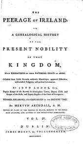 The Peerage of Ireland: Or, A Genealogical History of the Present Nobility of that Kingdom, Volume 4