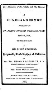The Blessedness of the Faithful and Wise Steward: A Funeral Sermon Preached at St John's Church, Trichinopoly, April 9th, 1826, on the Decease of the Right Reverend Reginald, Lord Bishop of Calcutta