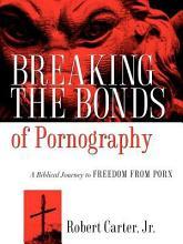 Breaking the Bonds of Pornography PDF