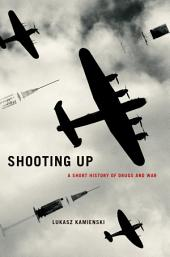 Shooting Up: A Short History of Drugs and War