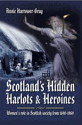 Scotland s Hidden Harlots and Heroines PDF