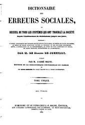 Dictionnaire des erreurs sociales, ou Recueil de tous les systèmes, qui ont troublé la société depuis l'établissement du christianisme jusqu'à nos jours