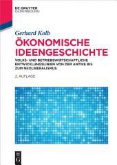 Ökonomische Ideengeschichte: Volks- und betriebswirtschaftliche Entwicklungslinien von der Antike bis zum Neoliberalismus, Ausgabe 2