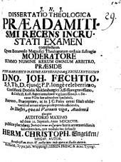 Dissertatio theologica praeadamitismi recens incrustati examen complectens
