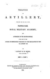 Treatise on Artillery, prepared for the use of the Practical Class, Royal Military Academy, etc. pt. 1
