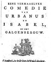 Eene vermaaklyke comedie van Urbanus en Isabel, of Het galgenberouw: Volume 1