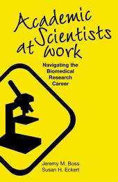 Academic Scientists at Work: Navigating the Biomedical Research Career