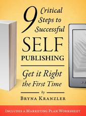 9 Critical Steps to Successful Self-Publishing: Get it Right the First Time