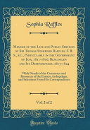 Memoir of the Life and Public Services of Sir Thomas Stamford Raffles  F  R  S     C    Particularly in the Government of Java  1811 1816  Bencoolen and Its Dependencies  1817 1824  Vol  2 Of 2 PDF