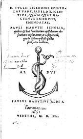 M. Tullii Ciceronis epistolæ familiares: diligentivs quam quæ hactenvs exiervnt emendatae