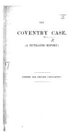 The Coventry Case. A Mutilated Report. [On the Report Made by the Author After His Official Inspection of St. Mary's Roman Catholic School, Coventry. With a Facsimile of a Document in the Case.]