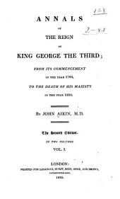 Annals of the Reign of King George the Third: From Its Commencement in the Year 1760, to the Death of His Majesty in the Year 1820, Volume 1