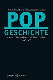 Popgeschichte: Band 2: Zeithistorische Fallstudien 1958-1988