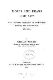Hopes and fears for art: Five lectures delivered in Birmingham, London, and Nottingham, 1878-1881
