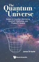 Quantum Universe  The  Essays on Quantum Mechanics  Quantum Cosmology and Physics in General
