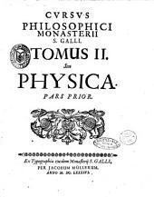 Cursus philosophicus monasterii S. Galli tomus 1. [-3.]. Authore eminentissimo & illustrissimo S.R.E. cardinale Coelestino Sfondrati olim principe & abbate S. Galli: Tomus 2. seu Physica. Pars prior, Volume 2