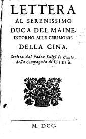 Lettera al serenissimo duca del Maine, intorno alle ceremonie della Cina. Scritta dal padre Luigi le Comte, della Compagnia di Giesù