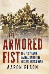 The Armored Fist: The 712th Tank Battalion in the Second World War