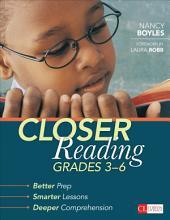 Closer Reading, Grades 3-6: Better Prep, Smarter Lessons, Deeper Comprehension