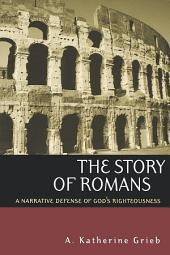 The Story of Romans: A Narrative Defense of God's Righteousness