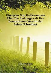 Dionysios Von Halikarnassos ?ber Die Rednergewalt Des Demosthenes Vermittelst Seiner Schreibart
