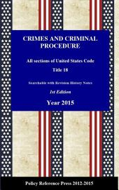 U.S. Criminal Procedure Law 2015 ( Annotated): U.S.C. Title 18