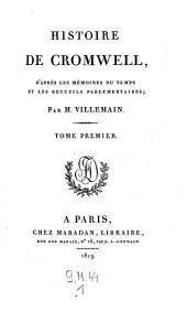 Histoire de Cromwell, d'apres les memoires du temps et les recueils parlementaires