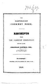 The Oldfieldian Cookery-Book. Receipts from the Cookery Portfolio of ... Jonathan Oldfield, Esq. [Edited by J. Cole.]