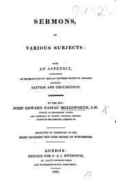 Sermons on various subjects. With an appendix containing an examination of certain supposed points of analogy between baptism and circumcision, etc